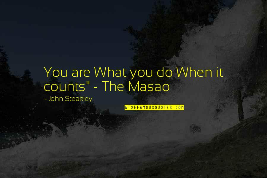 Masao Quotes By John Steakley: You are What you do When it counts""