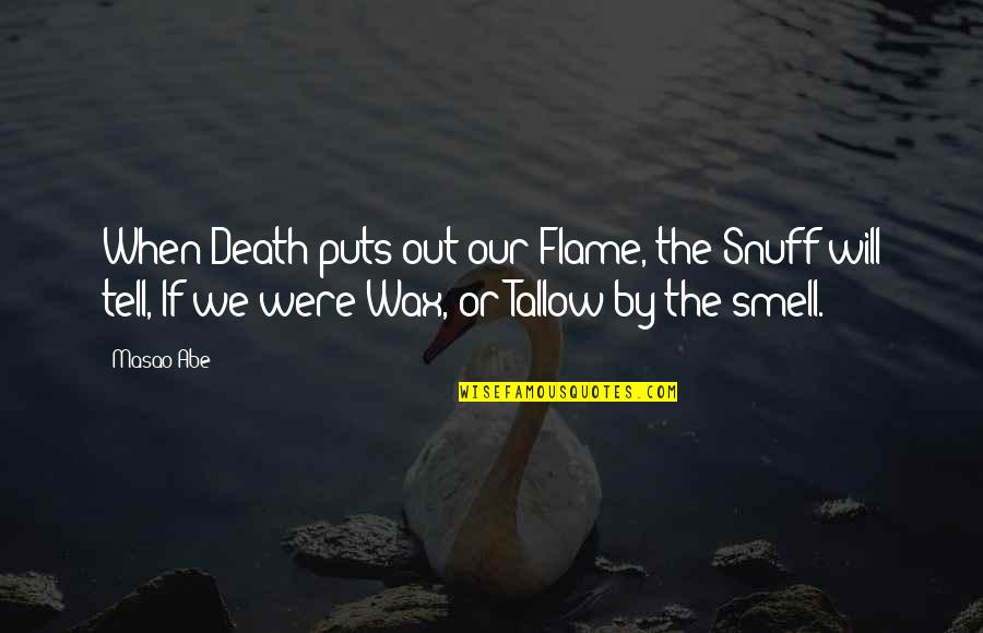 Masao Quotes By Masao Abe: When Death puts out our Flame, the Snuff
