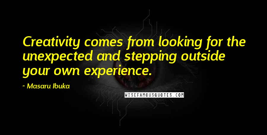 Masaru Ibuka quotes: Creativity comes from looking for the unexpected and stepping outside your own experience.