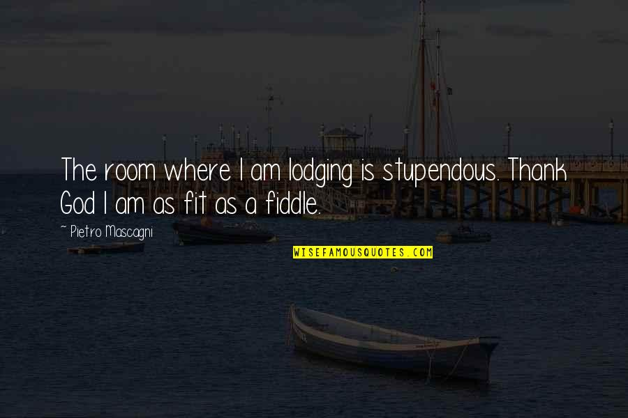 Mascagni Quotes By Pietro Mascagni: The room where I am lodging is stupendous.