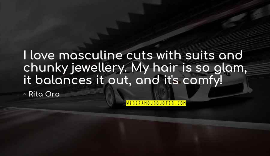 Masculine Love Quotes By Rita Ora: I love masculine cuts with suits and chunky