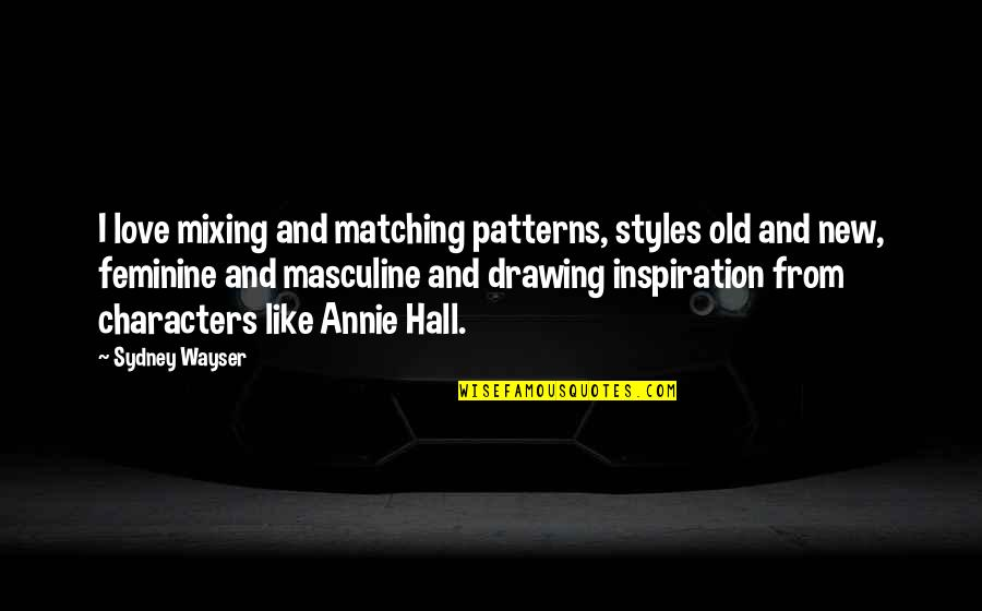 Masculine Love Quotes By Sydney Wayser: I love mixing and matching patterns, styles old