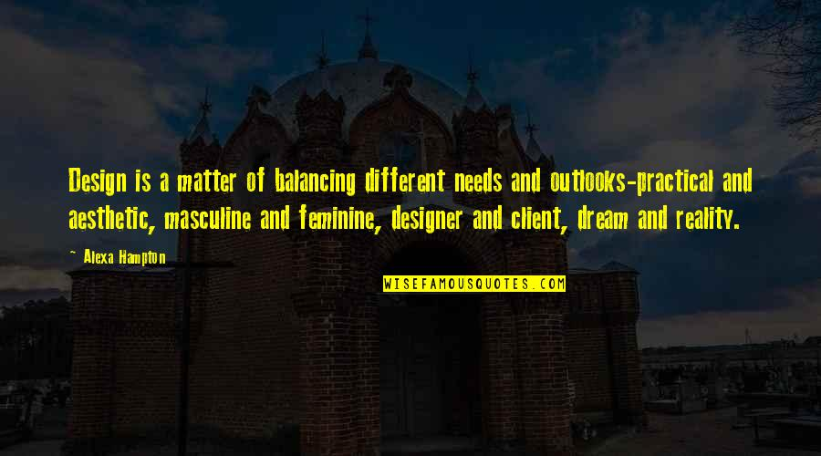 Masculine Quotes By Alexa Hampton: Design is a matter of balancing different needs
