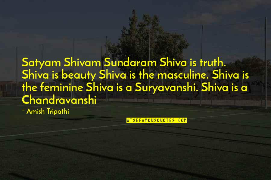 Masculine Quotes By Amish Tripathi: Satyam Shivam Sundaram Shiva is truth. Shiva is