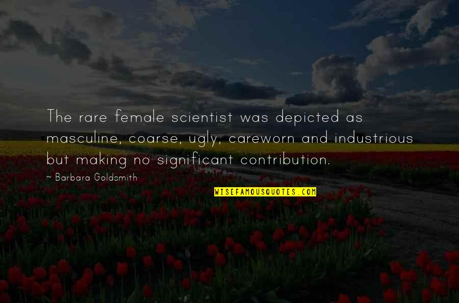 Masculine Quotes By Barbara Goldsmith: The rare female scientist was depicted as masculine,