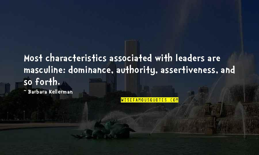 Masculine Quotes By Barbara Kellerman: Most characteristics associated with leaders are masculine: dominance,