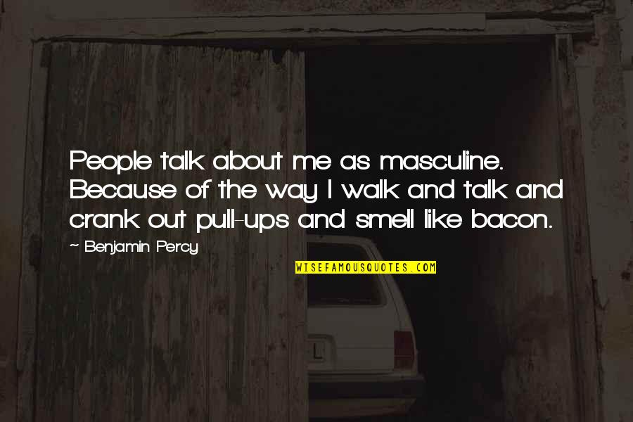 Masculine Quotes By Benjamin Percy: People talk about me as masculine. Because of