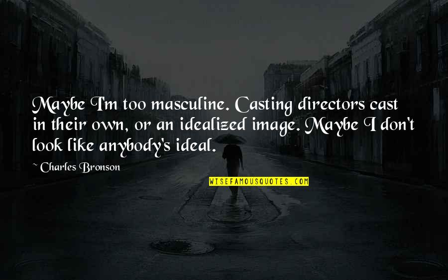 Masculine Quotes By Charles Bronson: Maybe I'm too masculine. Casting directors cast in