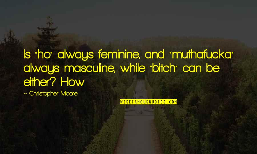 "Masculine Quotes By Christopher Moore: Is ""ho"" always feminine, and ""muthafucka"" always masculine,"