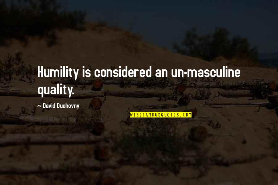 Masculine Quotes By David Duchovny: Humility is considered an un-masculine quality.