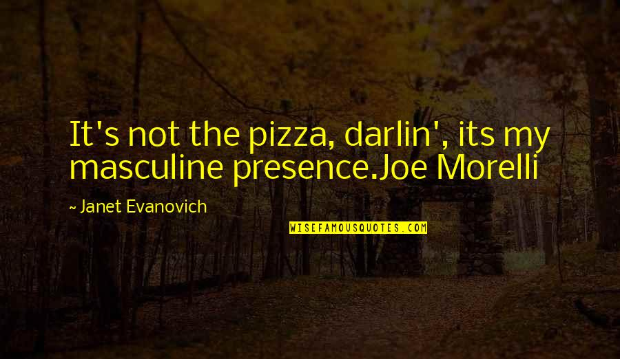 Masculine Quotes By Janet Evanovich: It's not the pizza, darlin', its my masculine
