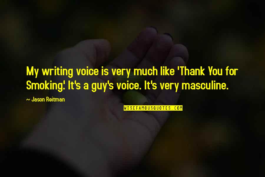 Masculine Quotes By Jason Reitman: My writing voice is very much like 'Thank