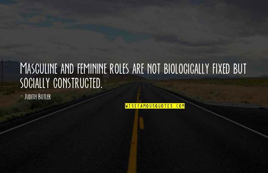 Masculine Quotes By Judith Butler: Masculine and feminine roles are not biologically fixed
