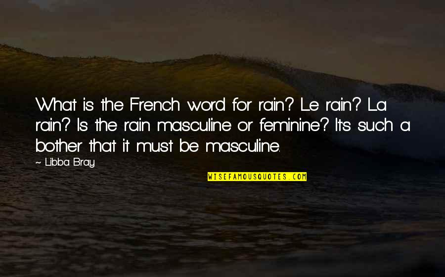 Masculine Quotes By Libba Bray: What is the French word for rain? Le