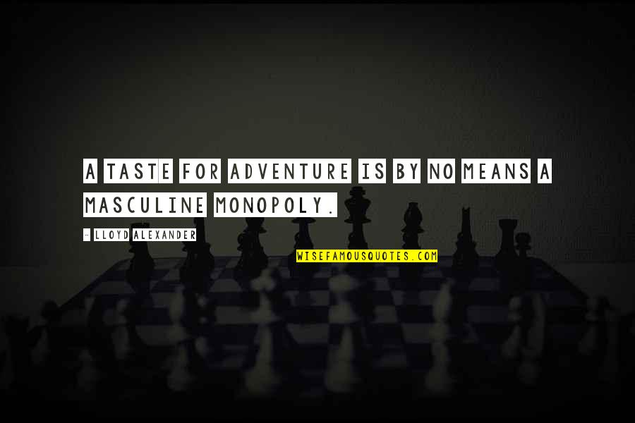 Masculine Quotes By Lloyd Alexander: A taste for adventure is by no means