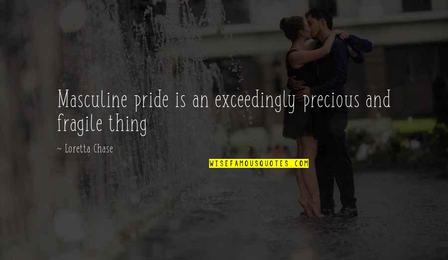 Masculine Quotes By Loretta Chase: Masculine pride is an exceedingly precious and fragile