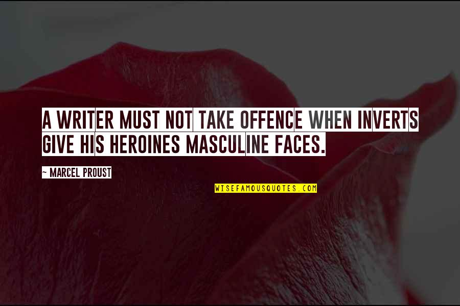 Masculine Quotes By Marcel Proust: A writer must not take offence when inverts