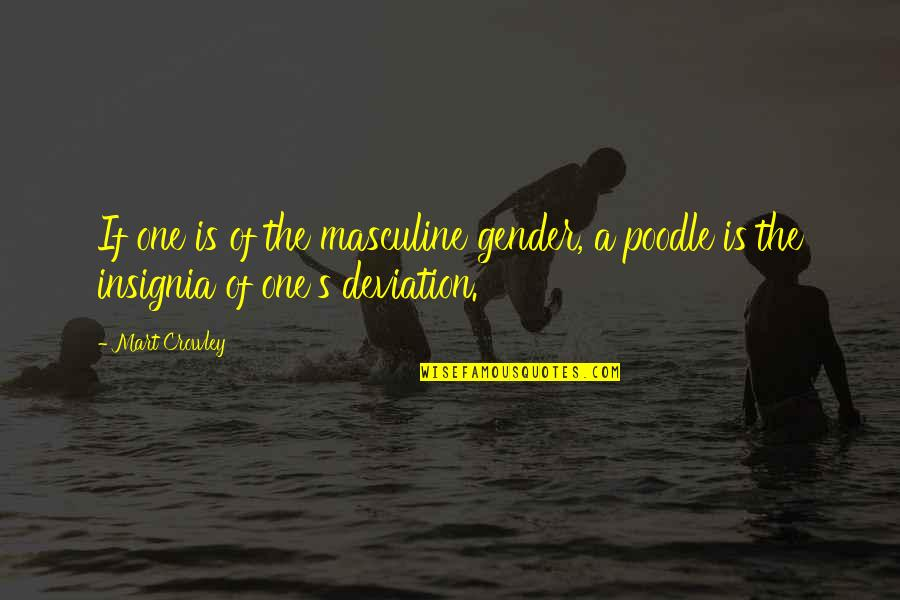 Masculine Quotes By Mart Crowley: If one is of the masculine gender, a