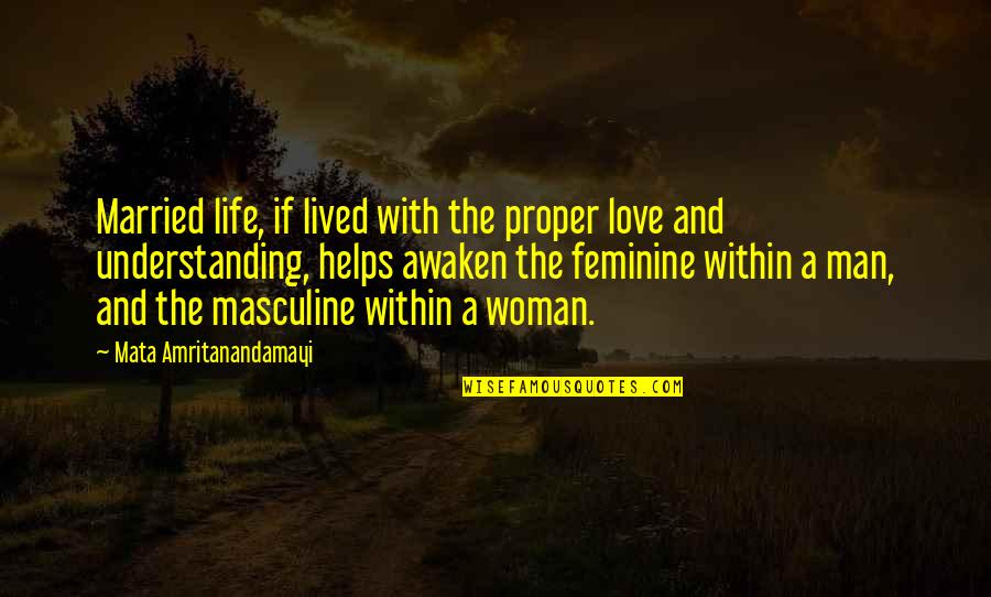 Masculine Quotes By Mata Amritanandamayi: Married life, if lived with the proper love