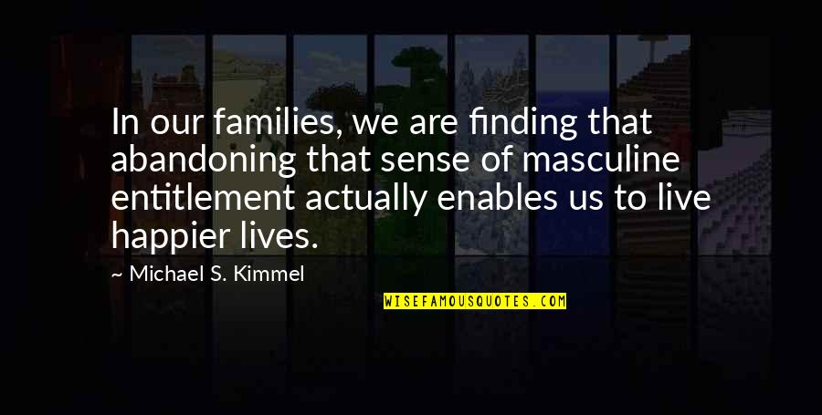 Masculine Quotes By Michael S. Kimmel: In our families, we are finding that abandoning