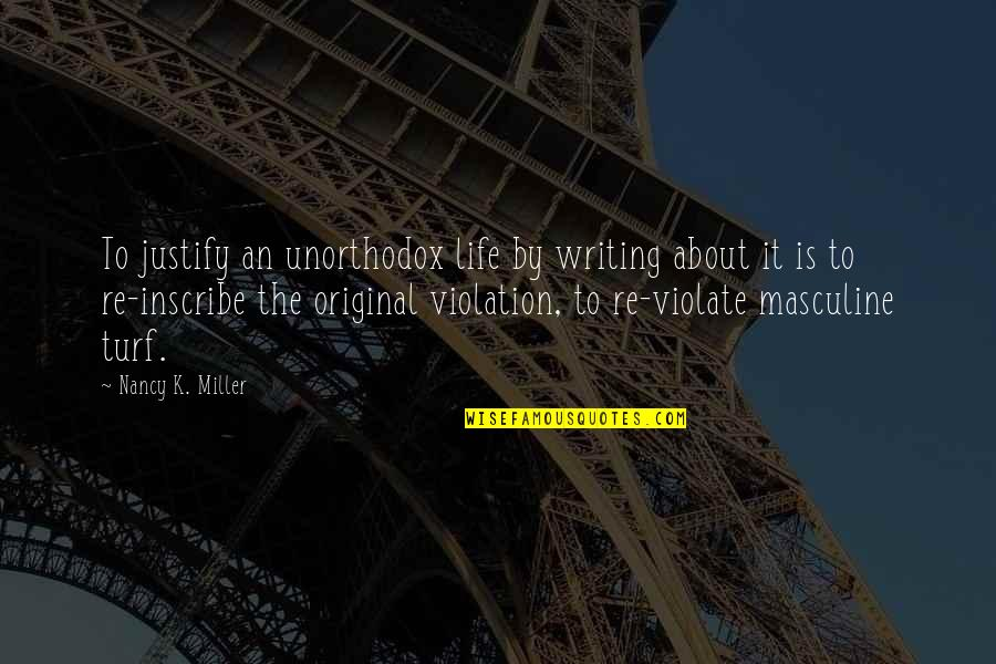 Masculine Quotes By Nancy K. Miller: To justify an unorthodox life by writing about