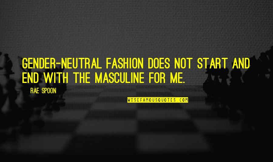 Masculine Quotes By Rae Spoon: Gender-neutral fashion does not start and end with