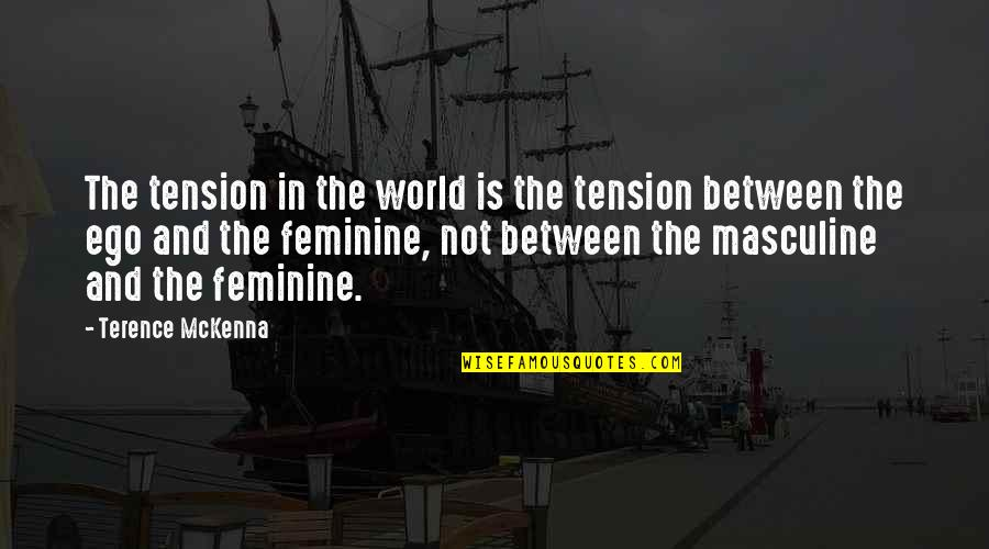 Masculine Quotes By Terence McKenna: The tension in the world is the tension