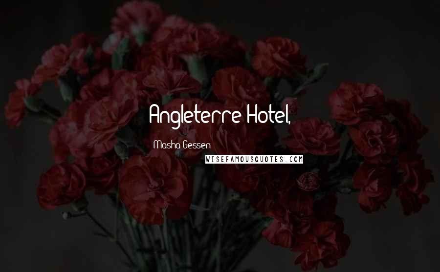 Masha Gessen quotes: Angleterre Hotel,