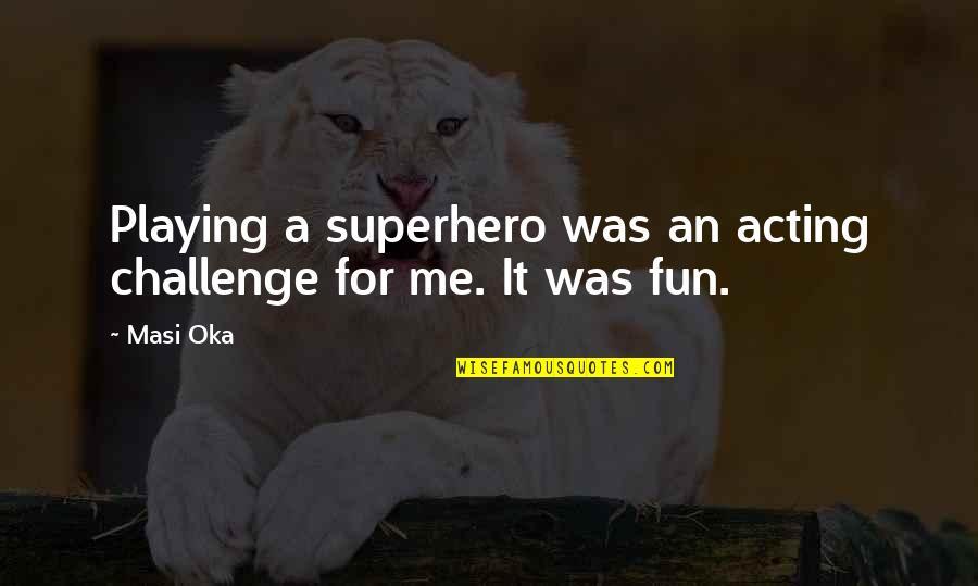 Masi Oka Quotes By Masi Oka: Playing a superhero was an acting challenge for