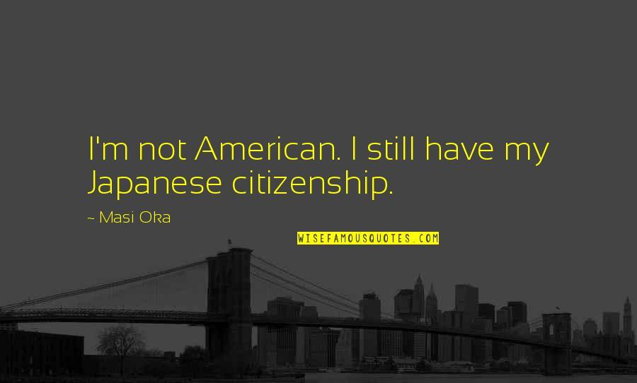 Masi Oka Quotes By Masi Oka: I'm not American. I still have my Japanese