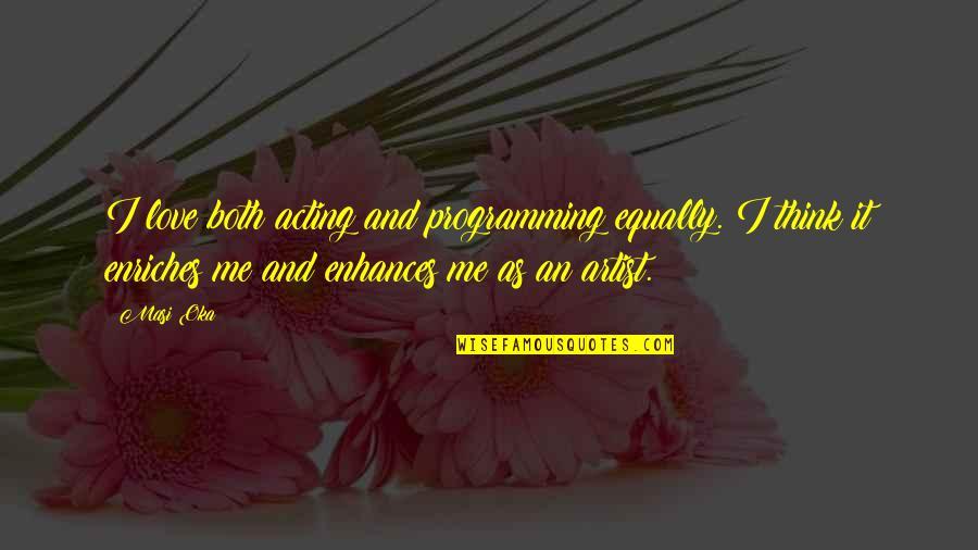 Masi Oka Quotes By Masi Oka: I love both acting and programming equally. I