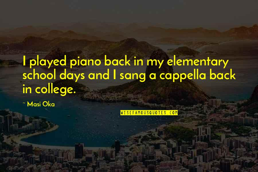 Masi Oka Quotes By Masi Oka: I played piano back in my elementary school