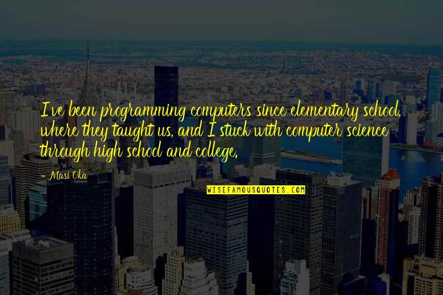 Masi Oka Quotes By Masi Oka: I've been programming computers since elementary school, where