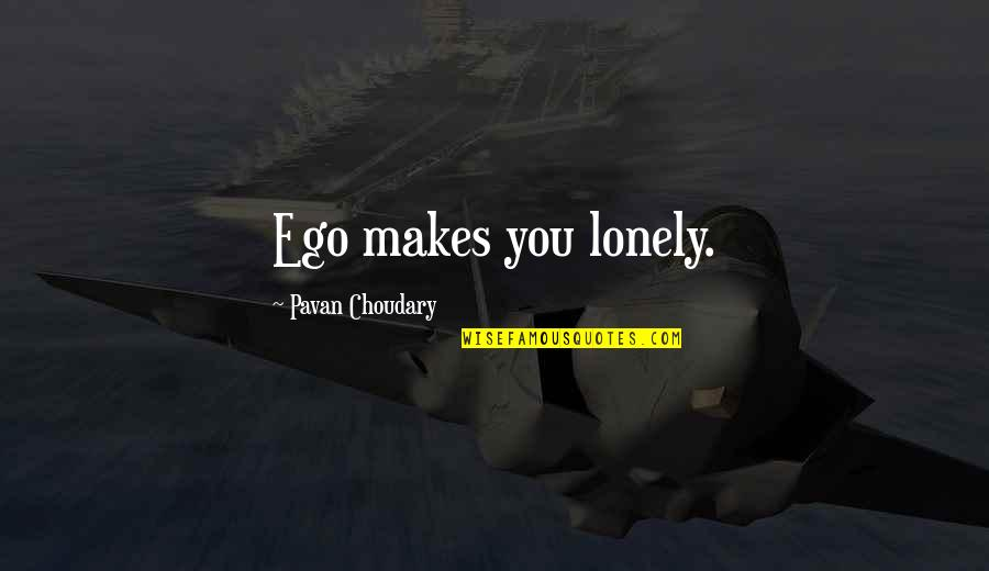 Masia Quotes By Pavan Choudary: Ego makes you lonely.