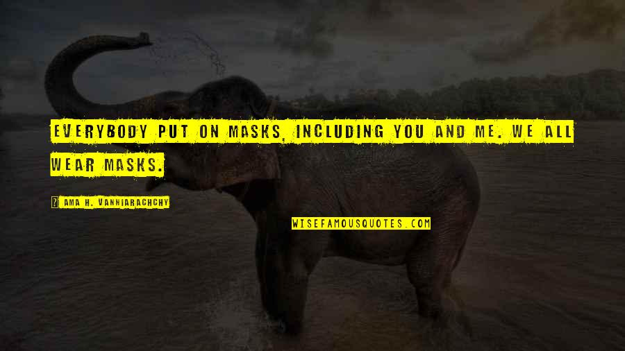 Masks We Wear Quotes By Ama H. Vanniarachchy: Everybody put on masks, including you and me.