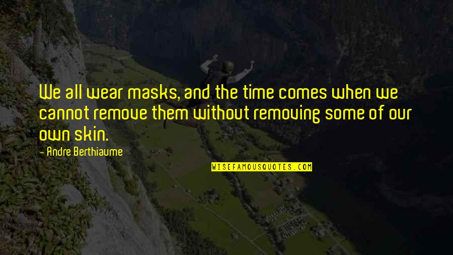 Masks We Wear Quotes By Andre Berthiaume: We all wear masks, and the time comes