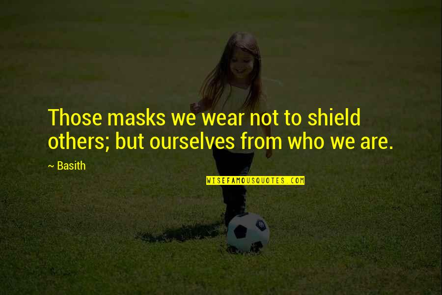 Masks We Wear Quotes By Basith: Those masks we wear not to shield others;
