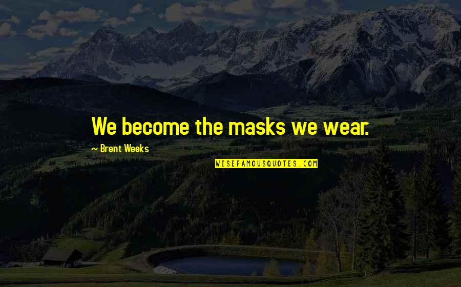 Masks We Wear Quotes By Brent Weeks: We become the masks we wear.