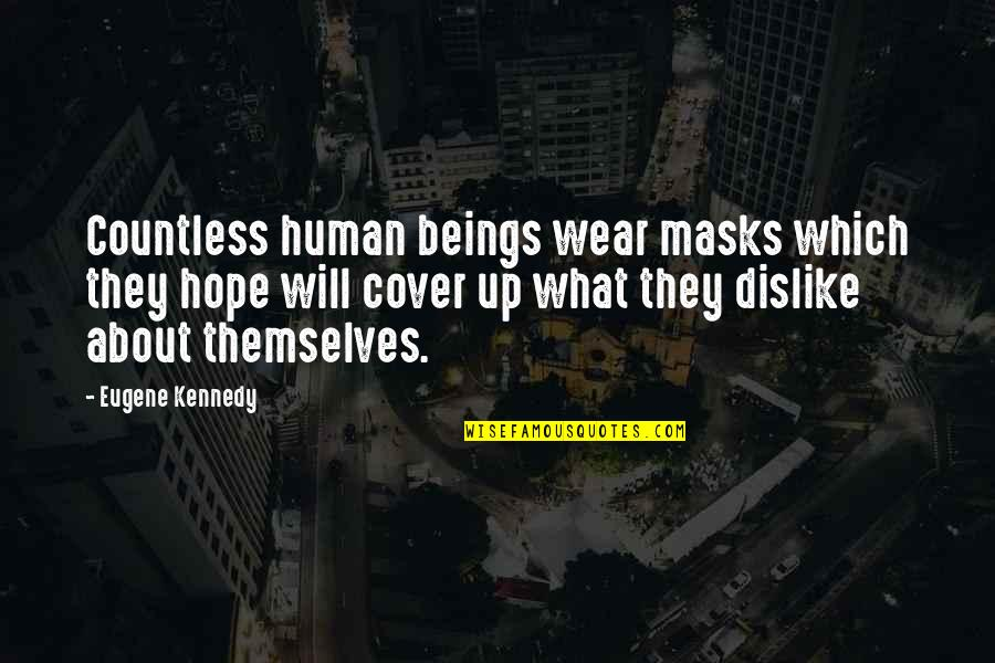 Masks We Wear Quotes By Eugene Kennedy: Countless human beings wear masks which they hope