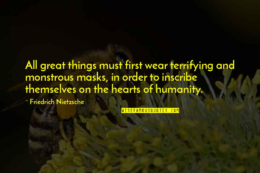 Masks We Wear Quotes By Friedrich Nietzsche: All great things must first wear terrifying and