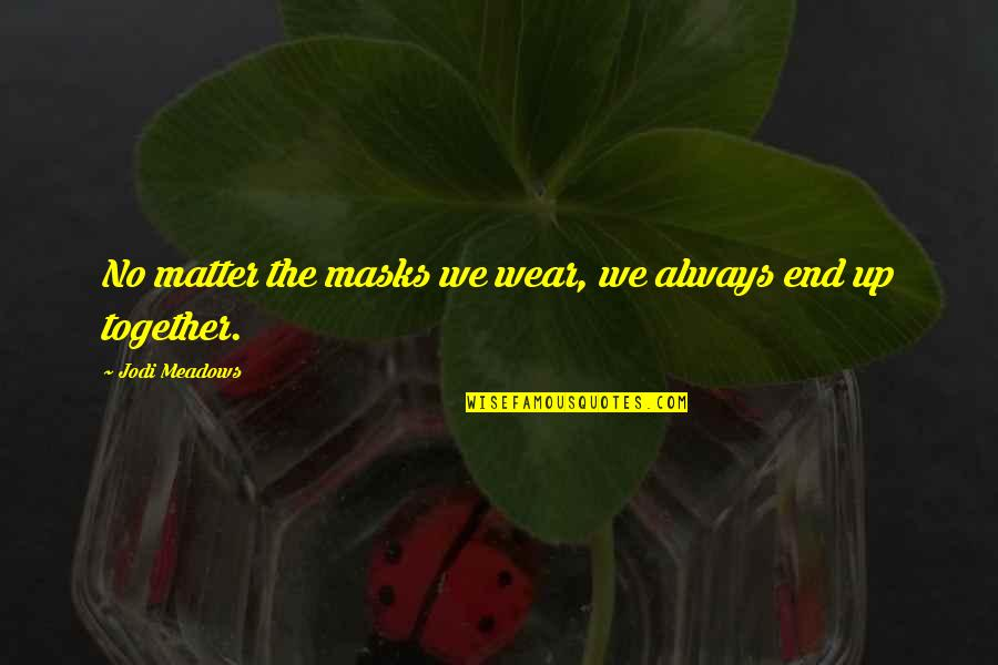 Masks We Wear Quotes By Jodi Meadows: No matter the masks we wear, we always