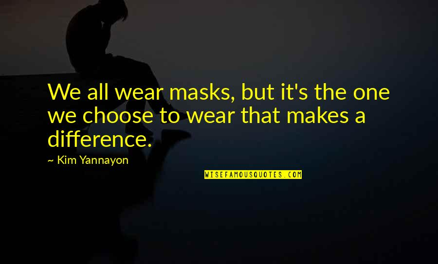 Masks We Wear Quotes By Kim Yannayon: We all wear masks, but it's the one