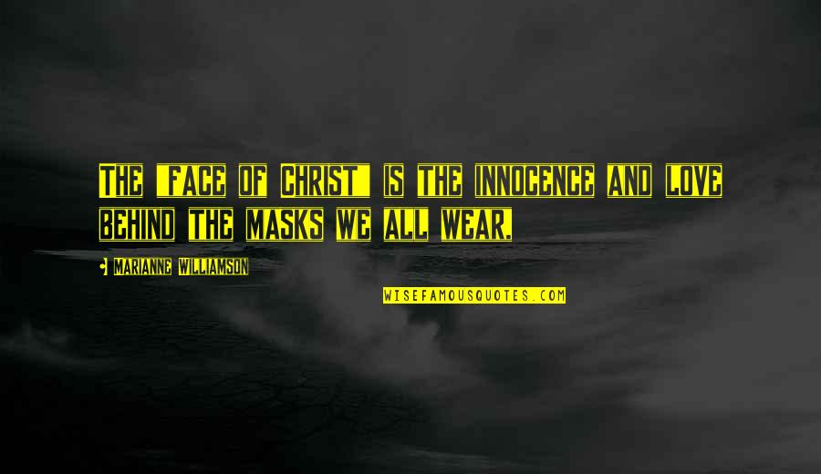 """Masks We Wear Quotes By Marianne Williamson: The """"face of Christ"""" is the innocence and"""