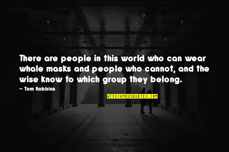 Masks We Wear Quotes By Tom Robbins: There are people in this world who can