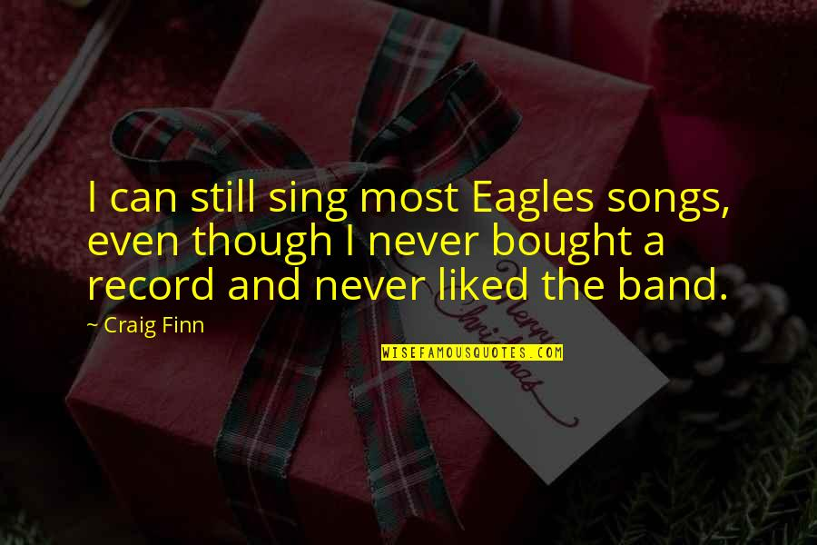 Masqerading Quotes By Craig Finn: I can still sing most Eagles songs, even