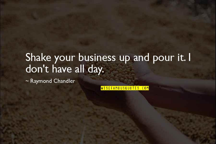 Masqerading Quotes By Raymond Chandler: Shake your business up and pour it. I