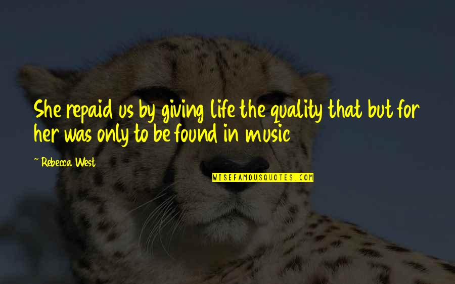 Masqerading Quotes By Rebecca West: She repaid us by giving life the quality
