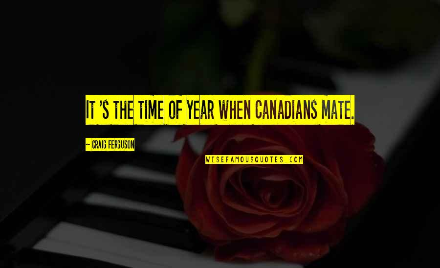 Mass Media Communication Quotes By Craig Ferguson: It 's the time of year when Canadians