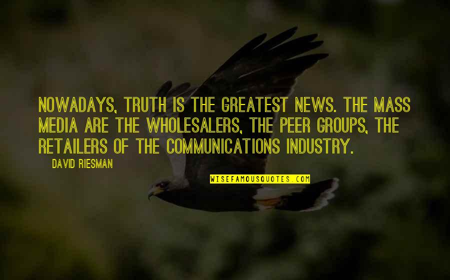 Mass Media Communication Quotes By David Riesman: Nowadays, truth is the greatest news. The mass