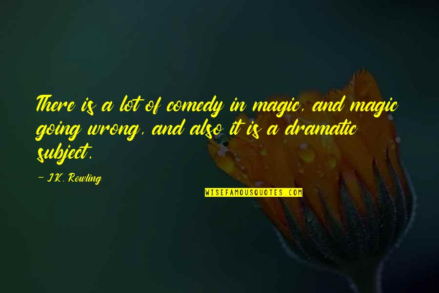 Mass Media Communication Quotes By J.K. Rowling: There is a lot of comedy in magic,